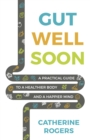 Gut Well Soon : A Practical Guide to a Healthier Body and a Happier Mind - Book