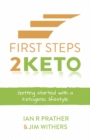 First Steps 2 Keto : Getting started with a ketogenic lifestyle - Book