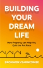 Building Your Dream Life : How Property Can Help You Quit the Rat Race - eBook