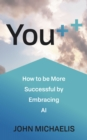 You++ : How to be More Successful by Embracing AI - Book
