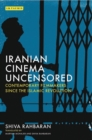 Iranian Cinema Uncensored : Contemporary Film-Makers Since the Islamic Revolution - Book