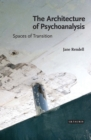 The Architecture of Psychoanalysis : Spaces of Transition - Book