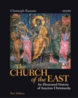 The Church of the East : An Illustrated History of Assyrian Christianity - Book