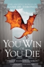 You Win or You Die : The Ancient World of Game of Thrones - Book