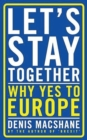 Let's Stay Together : Why Yes to Europe - Book