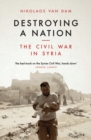 Destroying a Nation : The Civil War in Syria - Book