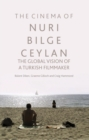 The Cinema of Nuri Bilge Ceylan : The Global Vision of a Turkish Filmmaker - Book