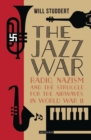 The Jazz War : Radio, Nazism and the Struggle for the Airwaves in World War II - Book