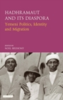 Hadhramaut and its Diaspora : Yemeni Politics, Identity and Migration - Book