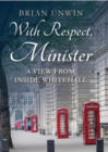 With Respect, Minister : A View from Inside Whitehall - Book