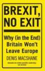 Brexit, No Exit : Why (in the End) Britain Won't Leave Europe - Book