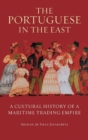 The Portuguese in the East : A Cultural History of a Maritime Trading Empire - Book