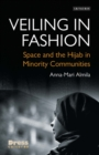 Veiling in Fashion : Space and the Hijab in Minority Communities - Book