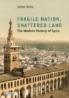 Fragile Nation, Shattered Land : The Modern History of Syria - Book