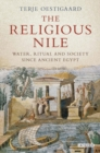 The Religious Nile : Water, Ritual and Society Since Ancient Egypt - Book