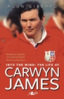 Into the Wind - The Life of Carwyn James - Book