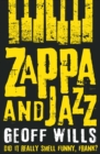 Zappa and Jazz : Did it really smell funny, Frank? - Book