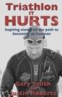 Triathlon - It HURTS : Inspiring stories on the path to becoming an Ironman - eBook