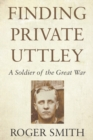 Finding Private Uttley : A Soldier of the Great War - eBook