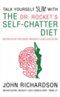 Dr Rocket's Talk Yourself Slim with the Self-Chatter Diet : Behaviour Focused Weight-Loss Success - eBook