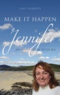 Make It Happen : Jennifer - An inspiration to us all - eBook