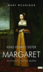 King Henry's Sister Margaret : Scotland's Tudor Queen - Book