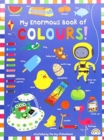 My Enormous Book of Colours - Book