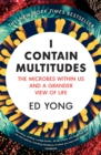 I Contain Multitudes : The Microbes Within Us and a Grander View of Life - Book
