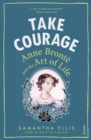 Take Courage : Anne Bronte and the Art of Life - Book