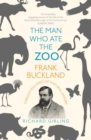 The Man Who Ate the Zoo : Frank Buckland, forgotten hero of natural history - Book