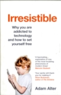Irresistible : Why you are addicted to technology and how to set yourself free - Book