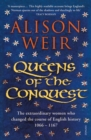 Queens of the Conquest : The extraordinary women who changed the course of English history 1066 - 1167 - Book