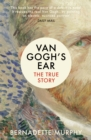 Van Gogh's Ear : The True Story - Book