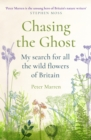 Chasing the Ghost : My Search for all the Wild Flowers of Britain - Book