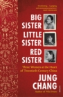Big Sister, Little Sister, Red Sister : Three Women at the Heart of Twentieth-Century China - Book