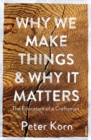 Why We Make Things and Why it Matters : The Education of a Craftsman - Book