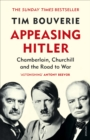 Appeasing Hitler : Chamberlain, Churchill and the Road to War - Book