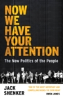 Now We Have Your Attention : The New Politics of the People - Book