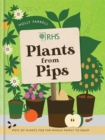 RHS Plants from Pips : Pots of Plants for the Whole Family to Enjoy - Book