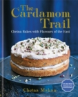 The Cardamom Trail : Chetna Bakes with Flavours of the East - Book