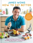 How to Eat Better : How to Shop, Store & Cook to Make Any Food a Superfood - Book