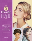5-Minute Hair : 50 super-quick hairstyles to wear and go - Book
