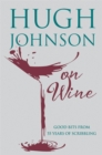Hugh Johnson on Wine : Good Bits from 55 Years of Scribbling - Book
