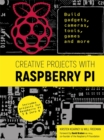 Creative Projects with Raspberry Pi : Build gadgets, cameras, tools, games and more with this guide to Raspberry Pi: Foreword by David Braben OBE FREng co-founder of Raspberry Pi Foundation - Book