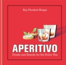 Aperitivo : Drinks and Snacks for the Dolce Vita - Book
