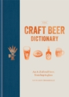 The Craft Beer Dictionary : An A-Z of craft beer, from hop to glass - Book