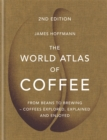 The World Atlas of Coffee : From beans to brewing - coffees explored, explained and enjoyed - Book