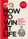 GQ How to Win at Life : The expert guide to excelling at everything you do - Book