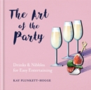 The Art of the Party : Drinks & Nibbles for Easy Entertaining - Book
