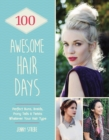 100 Awesome Hair Days : Perfect Buns, Braids, Pony Tails & Twists, Whatever Your Hair Type - eBook